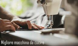 Migliore macchina da cucire: la nostra top 5