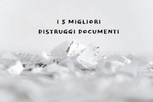 I 5 distruggi documenti per il vostro ufficio