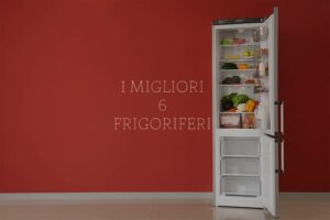 I 6 migliori frigoriferi per il 2021