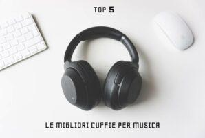 Le migliori cuffie per musica – La Top 5