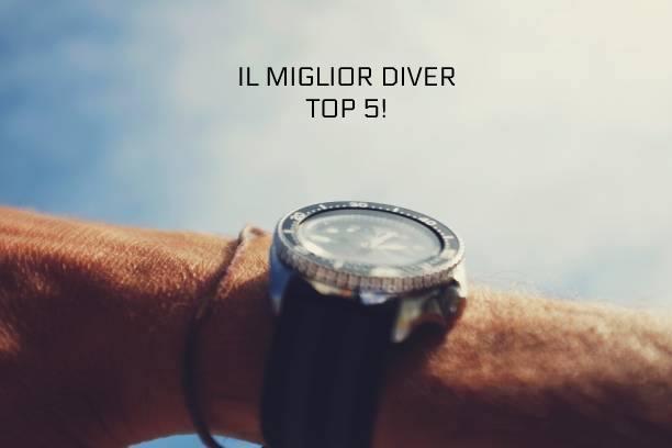 Il miglior Diver - Top 5 Orologi Subacquei