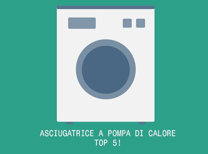 Migliore asciugatrice a pompa di calore